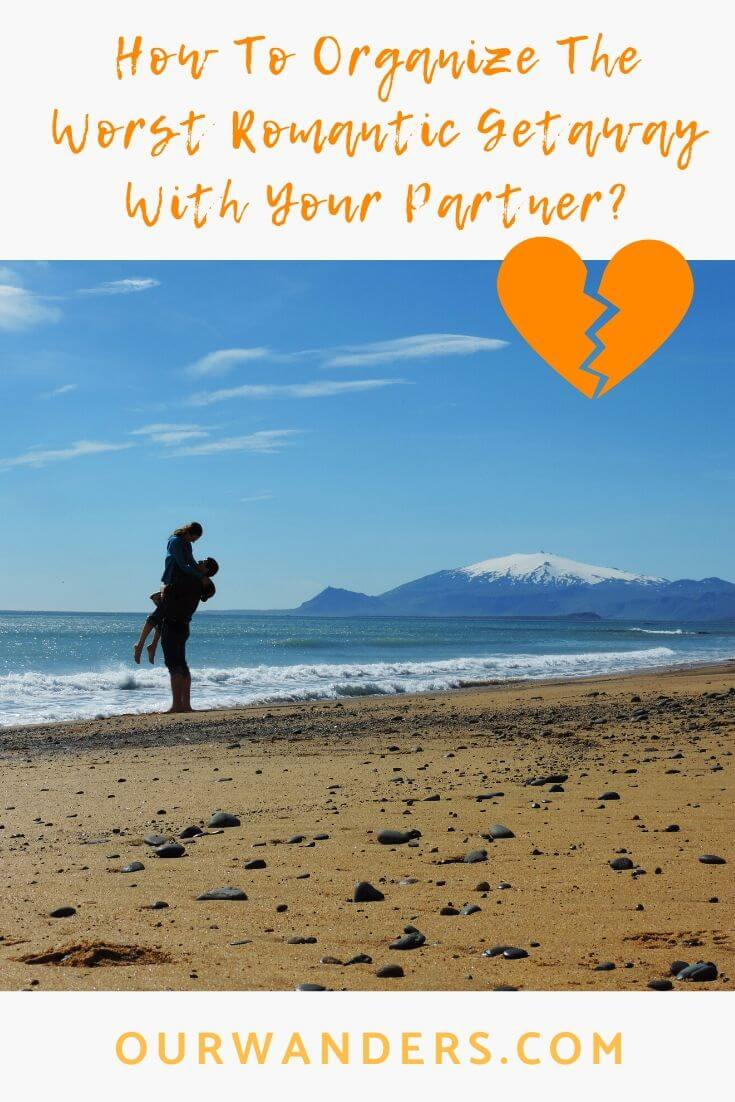 How To Organize The Worst Romantic Getaway With Your Partner?